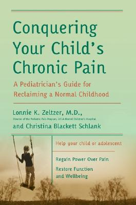 Conquering Your Child's Chronic Pain By Zeltzer, Lonnie K., M.D./ Schlank, Christina Blackett