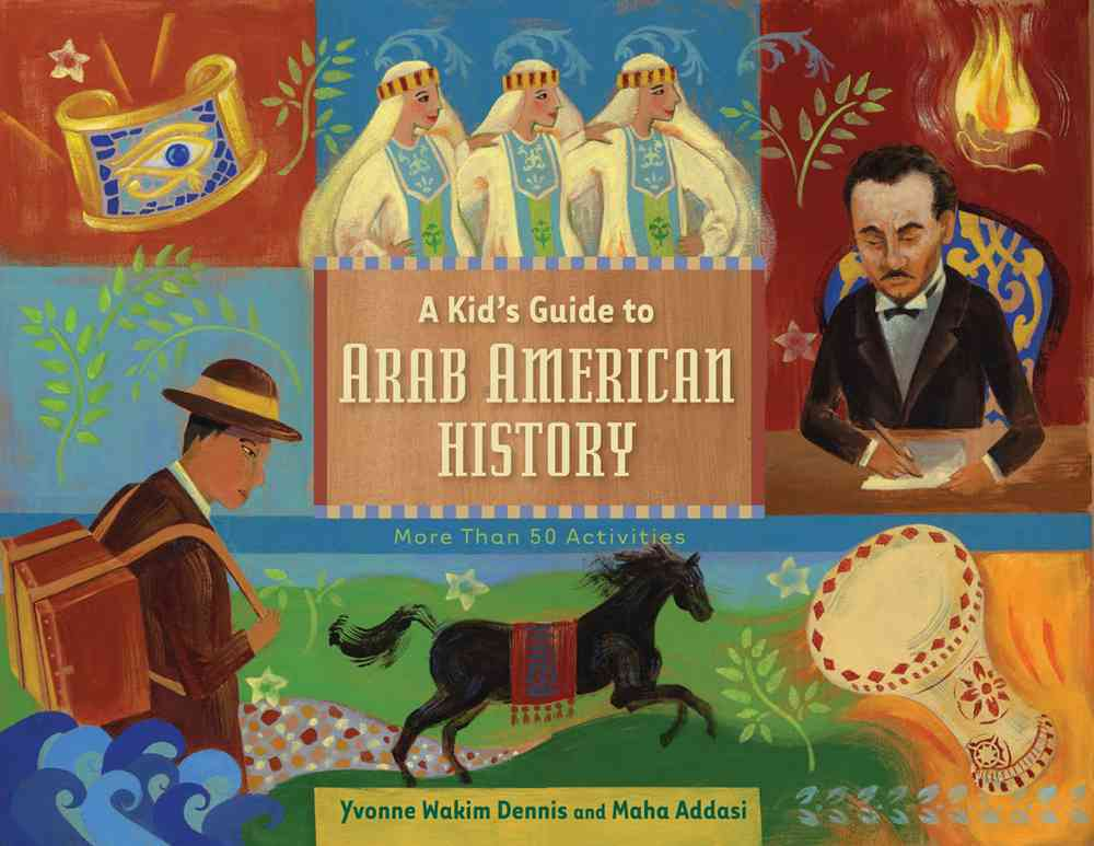 A Kid's Guide to Arab American History By Dennis, Yvonne Wakim/ Addasi, Maha